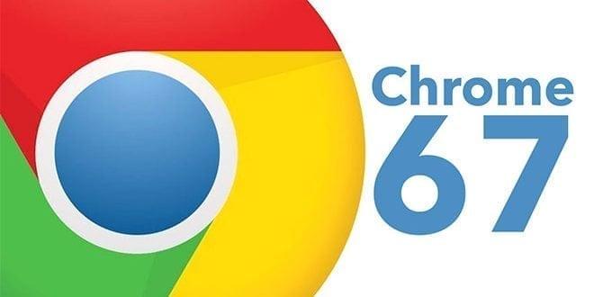 Google Chrome 67 Dikkat Çekici Yenilikleriyle Göz Dolduruyor
