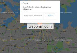 """""""Bu Sayfa Google Haritalar'ı Doğru Şekilde Yükleyemiyor"""" Hatası ve Çözümü"""